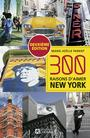 Couverture du livre 300 raisons d'aimer New York - Parent Marie-Joëlle - 9782761953634