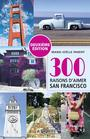 Couverture du livre 300 raisons d'aimer San Francisco - Parent Marie-Joëlle - 9782761953658