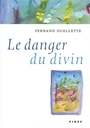 Book cover: Le danger du divin - OUELLETTE FERNAND - 9782762124439