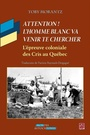 Book cover: Attention! L'homme blanc va venir te chercher - Morantz Toby Elaine - 9782763727936