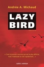 Couverture du livre Lazy Bird - Michaud Andrée A. - 9782764406526