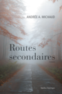 Book cover: Routes secondaires - Michaud Andrée A. - 9782764432273