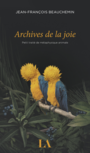 Book cover: Archives de la joie - Beauchemin Jean-François - 9782764435045