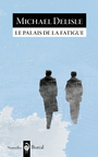 Book cover: Palais de la fatigue (Le) - DELISLE MICHAEL - 9782764624685