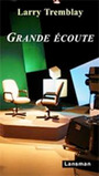 Book cover: Grande écoute - TREMBLAY LARRY - 9782807100220