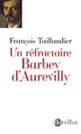 Book cover: Réfractaire Barbey d'Aurevilly (Un) - Taillandier François - 9782841004416