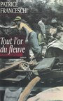 Book cover: Tout l'or du fleuve - FRANCESCHI PATRICE - 9782841142354