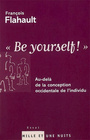 Couverture du livre Be yourself! au-dela de la conception de l'individu - FLAHAULT FRANCOIS - 9782842059316