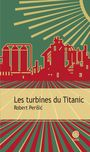 Book cover: Turbines du Titanic (Les) - Perisic Robert - 9782847209259