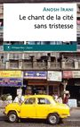 Book cover: Chant de la cité sans tristesse (Le) - Irani Anosh - 9782848766485