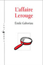 Couverture du livre L'affaire lerouge - GABORIAU EMILE - 9782867461491