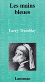 Book cover: Les mains bleues - TREMBLAY LARRY - 9782872822263