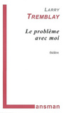 Book cover: Le probleme avec moi - TREMBLAY LARRY - 9782872825943