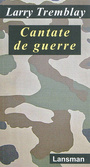 Book cover: Cantate de guerre - TREMBLAY LARRY - 9782872828579