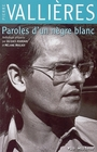 Couverture du livre Paroles d'un negre blanc - VALLIERES PIERRE - 9782890057357