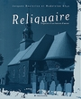 Book cover: Reliquaire - BOULERICE JACQUES ET GHYS MADE - 9782890066755