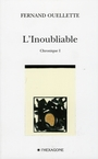 Book cover: L'inoubliable: chronique I - OUELLETTE FERNAND - 9782890067257