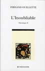 Book cover: L'inoubliable: chronique II - OUELLETTE FERNAND - 9782890067264