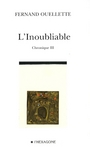 Book cover: L'inoubliable : chronique III - OUELLETTE FERNAND - 9782890067271