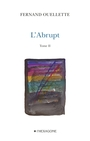 Book cover: L'Abrupt - Tome II - OUELLETTE FERNAND - 9782890068810