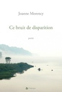 Book cover: Ce bruit de disparition - Morency Joanne - 9782890319141