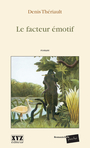 Couverture du livre Le facteur emotif - THERIAULT DENIS - 9782892614831