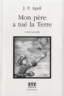 Book cover: Mon pere a tue la terre - APRIL JEAN-PIERRE - 9782892615098
