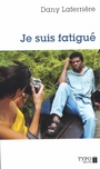 Book cover: Je suis fatigue (nle ed.) - LAFERRIERE DANY - 9782892952124
