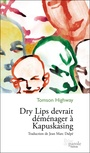 Book cover: Dry lips devrait déménager à Kapuskasing - HIGHWAY TOMSON - 9782894232194