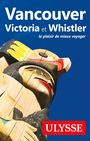 Book cover: Vancouver, Victoria et Whistler - Ulysse Collectif - 9782894643723