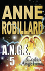 Couverture du livre A.N.G.E, volume 5 : Codex Angelicus - ROBILLARD ANNE - 9782894854297
