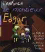 Book cover: L'enfance de monsieur edgar - DUCHESNE CHRISTIANE & PIERRE M - 9782895402640