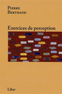 Couverture du livre Exercices de perception - BERTRAND PIERRE - 9782895781004