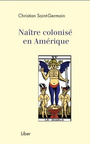 Book cover: Naître colonisé en Amérique - SAINT-GERMAIN CHRISTIAN - 9782895786085