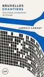 Book cover: Bruxelles chantiers - Lamant Ludovic - 9782895962861