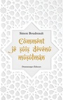 Book cover: Comment je suis devenu musulman - Boudreault Simon - 9782896371273