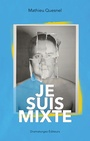 Book cover: Je suis mixte - Quesnel Mathieu - 9782896371617