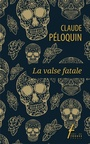 Book cover: Valse fatale (La) - Péloquin Claude - 9782896453412