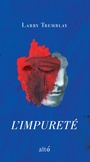Book cover: Impureté (L') - TREMBLAY LARRY - 9782896943999