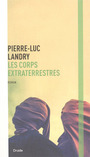 Book cover: Corps extraterrestres (Les) - Landry Pierre-Luc - 9782897112172