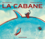 Book cover: La cabane - CANCIANI KATIA - 9782897501471
