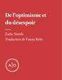 Couverture du livre De l'optimisme et du désespoir - SMITH ZADIE - 9782897592929