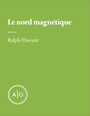 Book cover: Le nord magnétique - Elawani Ralph - 9782897593537