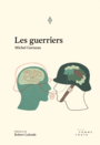Book cover: Guerriers (Les) - GARNEAU MICHEL - 9782897940003