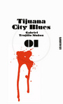 Couverture du livre Tijuana city blues - Trujillo Munoz Gabriel - 9782922868920