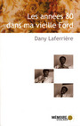 Book cover: Les annees 80 dans ma vieille ford - LAFERRIERE DANY - 9782923153490