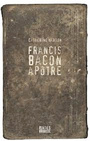 Book cover: Francis Bacon apôtre - Harton Catherine - 9782923338569