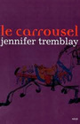 Couverture du livre Le carrousel - TREMBLAY JENNIFER - 9782923342580