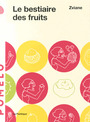 Book cover: Bestiaire des fruits (Le) - ZVIANE - 9782923841540
