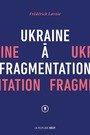 Book cover: Ukraine à fragmentation - Lavoie Frédérick - 9782924519066